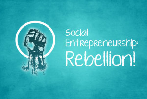 Social-Entrepreneurship-Rebellion